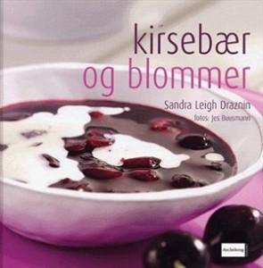Kogebog opskrifter med kirsebær og blommer af kogebogsforfatter Sandra Leigh Draznin